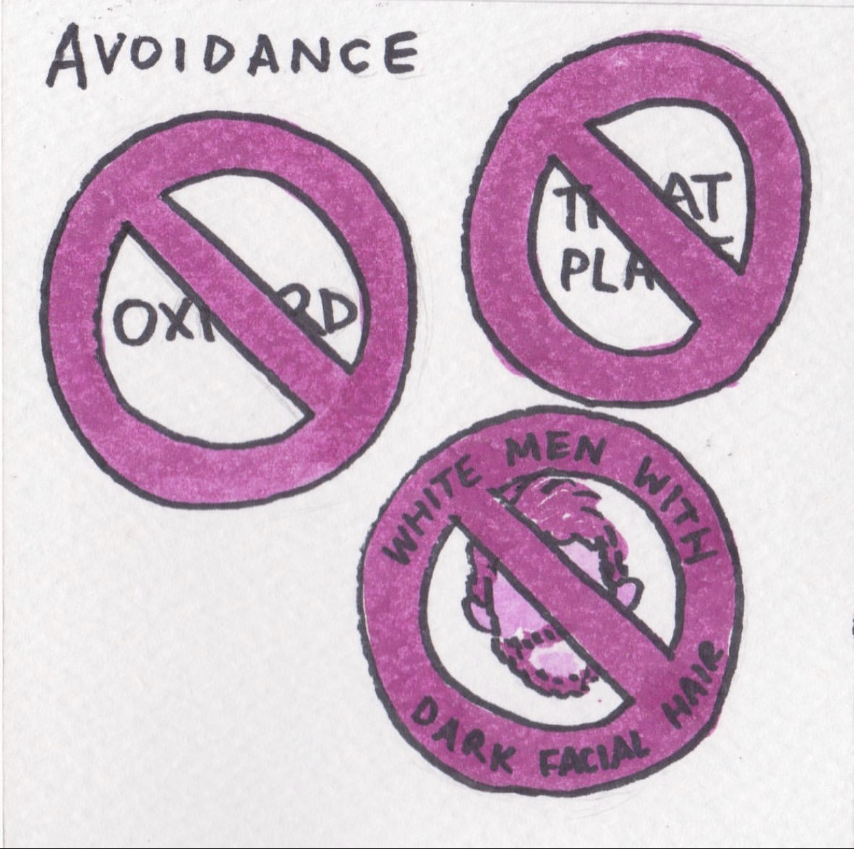 """Elyssa's illustrated comic of PTSD, drawn in ink and coloured in shades of pink and magenta watercolour paint. This image is titled """"Avoidance"""" and shows three stop signs. In the centre of the first, it says """"Oxford,"""" partially obscured by the line through the stop sign. In the second, it says """"That place"""", again, partially obscured by the line through the stop sign. The third shows a cartoon face with a beard but no other features. Around the sign it says, """"White men with dark facial hair."""""""